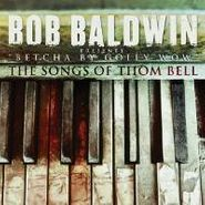 Bob Baldwin, Betcha By Golly Wow: The Songs Of Thom Bell (CD)