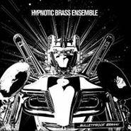 Hypnotic Brass Ensemble, Bulletproof Brass (LP)