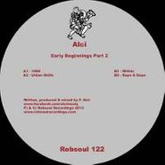 "Alci, Early Beginnings Part 2 (12"")"