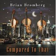 Brian Bromberg, Compared To That (CD)