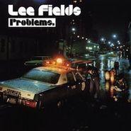 Lee Fields, Problems (LP)