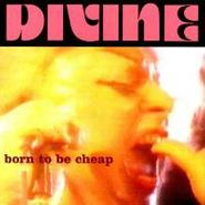 Divine, Born To Be Cheap (CD)