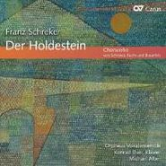 Franz Schreker, Schreker / Fuchs / Braunfels: Der Holdestein & Other Choral Works (CD)