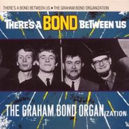 Graham Bond Organisation, Theres A Bond Between Us (CD)