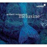 Hirsh , Reimann:Melusine (CD)