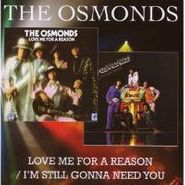 The Osmonds, Love Me For A Reason / I'm Still Gonna Need You (CD)