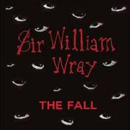 """The Fall, Sir William Wray / Hittite Man [Limited Edition] [RECORD STORE DAY] (7"""")"""