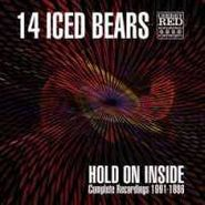 14 Iced Bears, Hold On Inside: Complete Recordings 1991-1986 (CD)