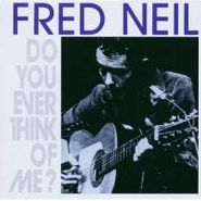 Fred Neil, Do You Ever Think Of Me? (CD)