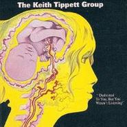 The Keith Tippett Group, Dedicated To You, But You Weren't Listening (CD)