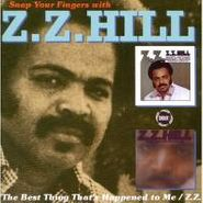 Z.Z. Hill, Snap Your Fingers With Z.Z. Hill: The Best Thing That's Happened To Me / Z.Z. (CD)