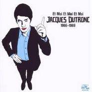 Jacques Dutronc, Et Moi Et Moi Et Moi: Jacques Dutronc 1966-1969 (CD)