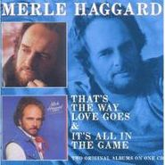 Merle Haggard, That's The Way Love Goes / It's All In The Game (CD)