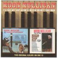Moon Mullican, Ill Sail My Ship Alone / Mr Honky Tonk Man  (CD)