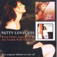 Patty Loveless, When Fallen Angels Fly / The Trouble With The Truth (CD)
