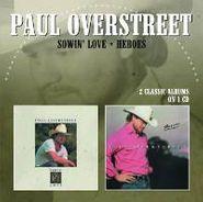 Paul Overstreet, Sowin' Love / Heroes (CD)