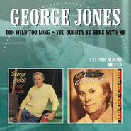 George Jones, Too Wild Too Long/You Oughta Be With Me (CD)