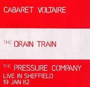 Cabaret Voltaire, The Drain Train EP / The Pressure Company Live in Sheffield 19 Jan 82 (CD)