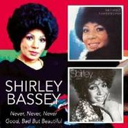 Shirley Bassey, Never Never Never/Good Bad But (CD)