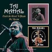 Taj Mahal, Oooh So Good 'N Blues / Mo' Roots (CD)