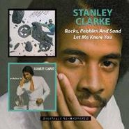 Stanley Clarke, Rocks, Pebbles & Sand / Let Me Know You (CD)