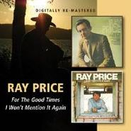Ray Price, For The Good Times / I Won't Mention It Again (CD)