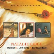 Natalie Cole, Thankful / I Love You So / Don't Look Back (CD)