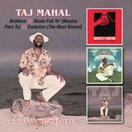 Taj Mahal, Brothers / Music Fuh Ya' (Musica Para Tu) / Evolution (The Most Recent) (CD)