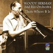 Woody Herman, That's Where It Is (CD)