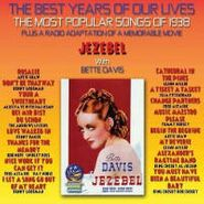 Various Artists, The Best Years Of Our Lives: The Most Popular Songs Of 1938 / Jezebel (CD)