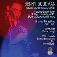 Benny Goodman & His Orchestra, Volume Seventeen Of The Complete AFRS Benny Goodman Shows (CD)
