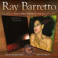 Ray Barretto, Eye Of The Beholder / Can You Feel It? (CD)