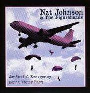 "Nat Johnson And The Figureheads, Wonderful Emergency/Don't Worry Baby (7"")"