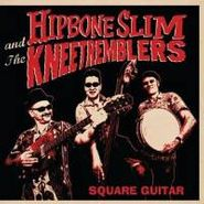 Hipbone Slim & The Kneetremblers, Square Guitar (CD)