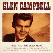 Glen Campbell, Here I Am-The Early Years (CD)