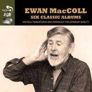 Ewan MacColl, 6  Classic Albums (CD)