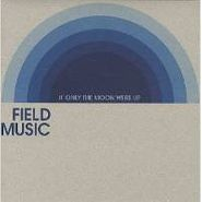 "Field Music, If Only The Moon Were Up (7"")"