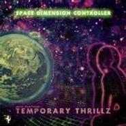 Space Dimension Controller, Temporary Thrillz (LP)