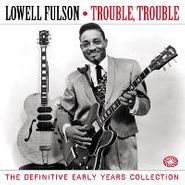Lowell Fulson, Trouble Trouble: The Definitive Early Years Collection (CD)
