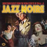 Various Artists, Jazz Noire: Darktown Sleaze From The Mean Streets Of 1940s L.A. (LP)