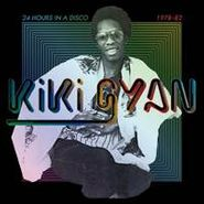Kiki Gyan, 24 Hours In A Disco 1978-82