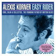 Alexis Korner, Easy Rider: Cool, Calm & Collection...The Founding Father Of British Blues (CD)