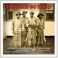 Various Artists, Trouble So Hard: 40 Prison Songs From The Chain Gang (CD)