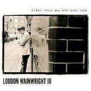 Loudon Wainwright III, Older Than My Old Man Now (LP)