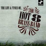 The Hot 8 Brass Band, The Life & Times of The Hot 8 Brass Band