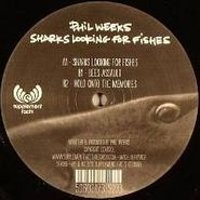 "Phil Weeks, Sharks Looking For Fishes (12"")"