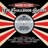 Various Artists, Hard To Get: The Challenge Story  - 1957-1962 (CD)