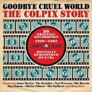 Various Artists, Goodbye Cruel World: The Colpix Story  - 1959-1962 (CD)