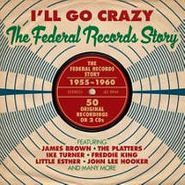 Various Artists, I'll Go Crazy: The Federal Records Story (CD)