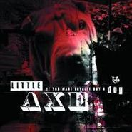 Little Axe, If You Want Loyalty Buy A Dog (CD)